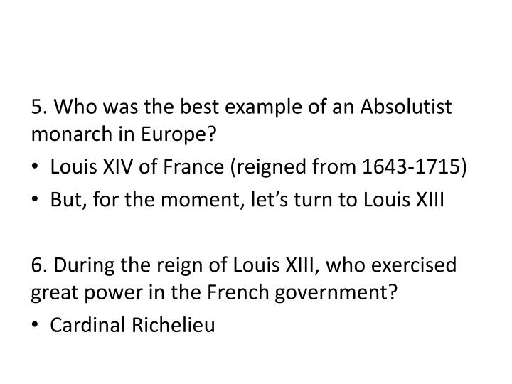 5. Who was the best example of an Absolutist monarch in Europe?