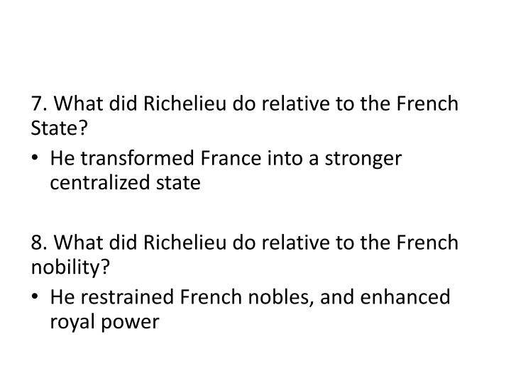 7. What did Richelieu do relative to the French State?
