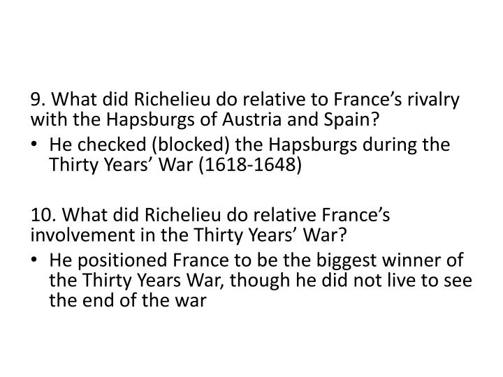 9. What did Richelieu do relative to France's rivalry with the Hapsburgs of Austria and Spain?