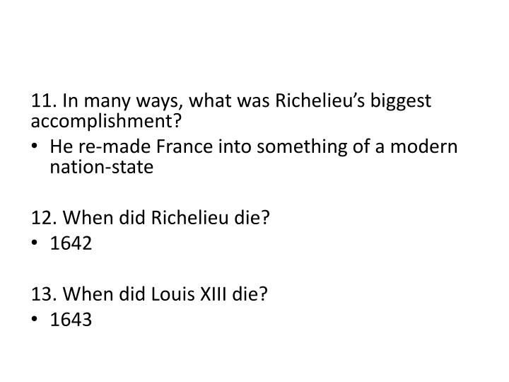 11. In many ways, what was Richelieu's biggest accomplishment?