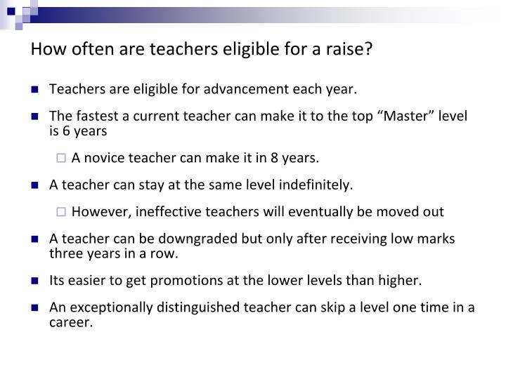 How often are teachers eligible for a raise?