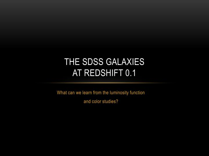 The sdss galaxies at redshift 0 1
