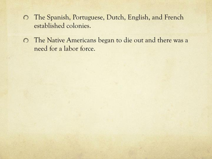 The Spanish, Portuguese, Dutch, English, and French established colonies.