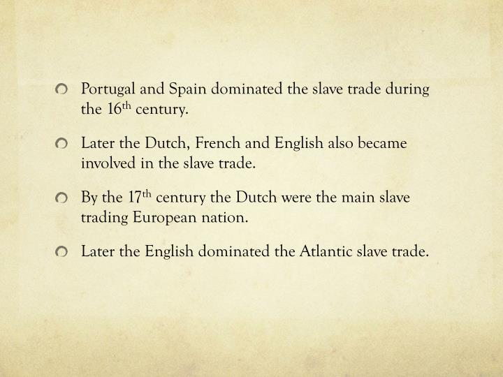 Portugal and Spain dominated the slave trade during the 16