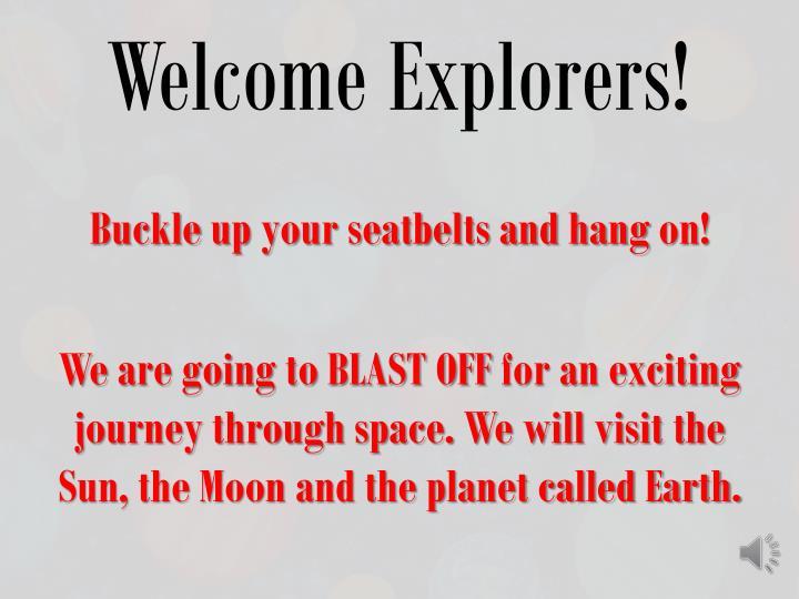 Welcome Explorers!