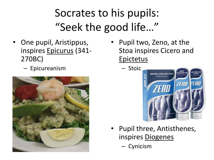 Socrates to his pupils seek the good life
