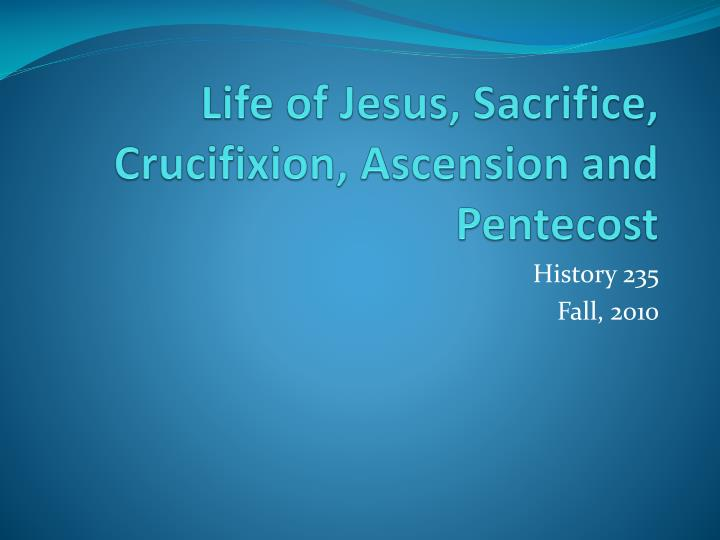 Life of jesus sacrifice crucifixion ascension and pentecost