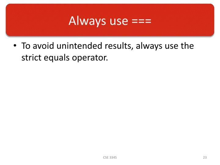 Always use ===