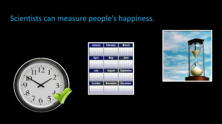 Scientists can measure people's happiness