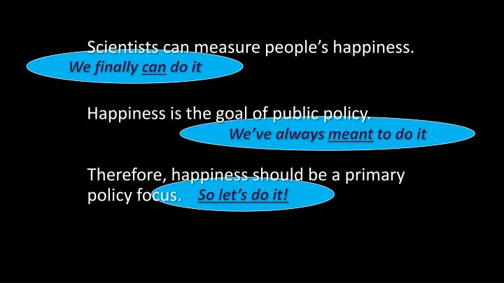 Scientists can measure people's happiness.
