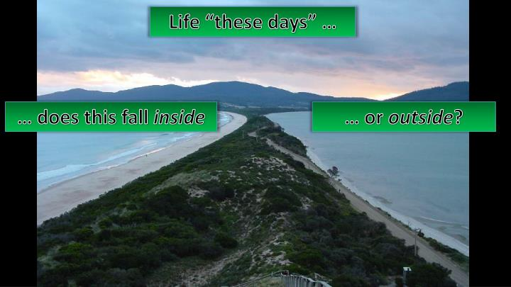 """Life """"these days"""" …"""