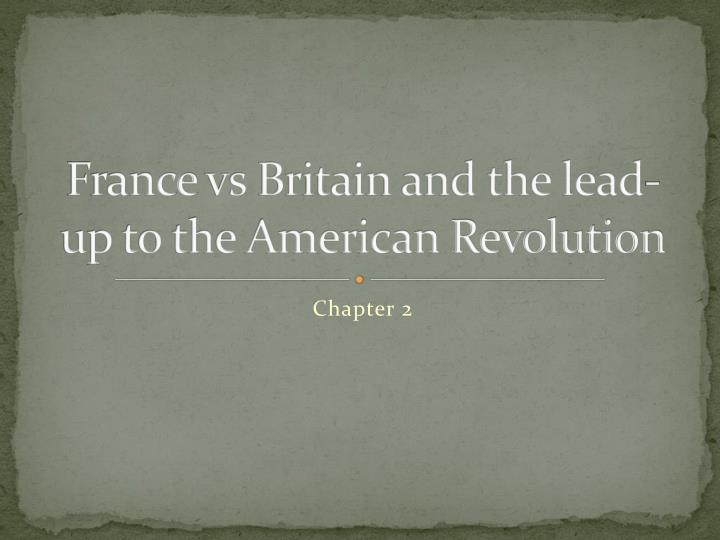 France vs britain and the lead up to the american revolution