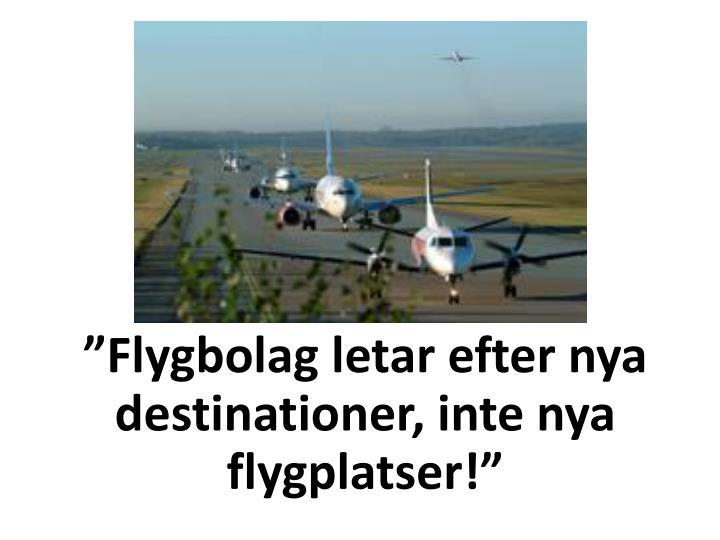 """""""Flygbolag letar efter nya destinationer, inte nya flygplatser!"""""""