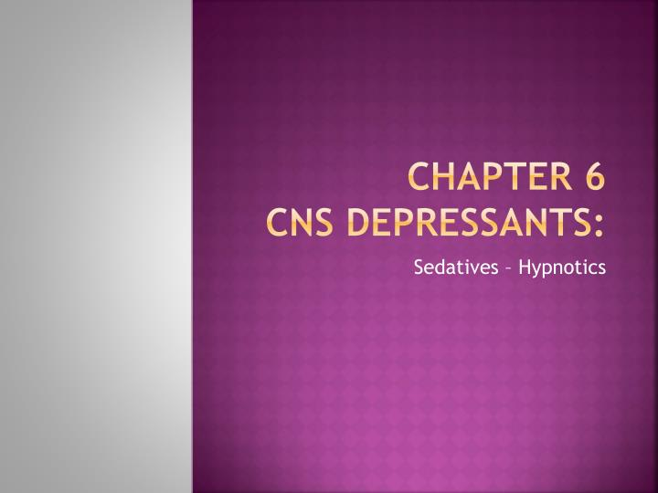 Chapter 6 cns depressants