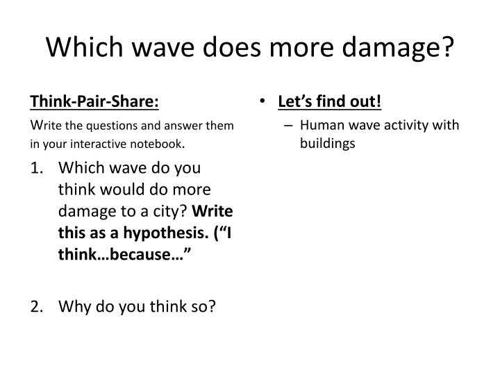 Which wave does more damage?