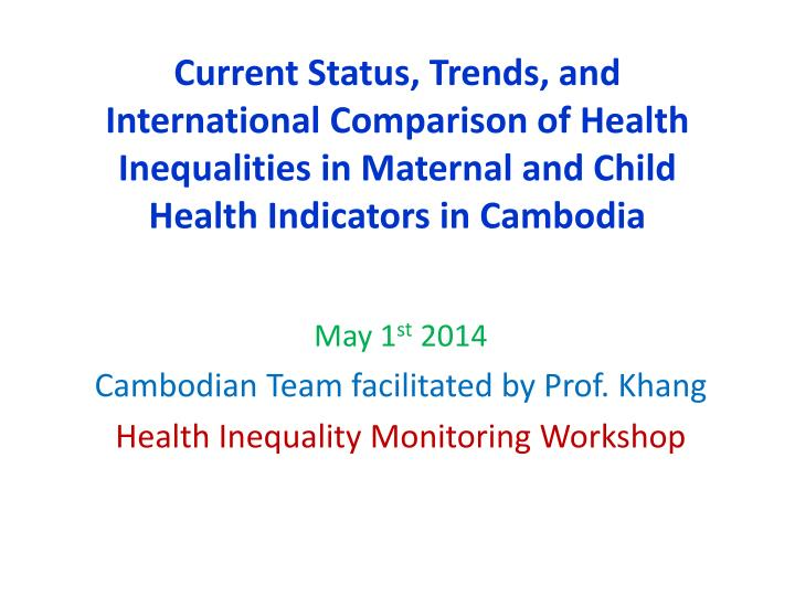 Current Status, Trends, and International Comparison of Health  Inequalities in Maternal and Child Health Indicators in Cambodia