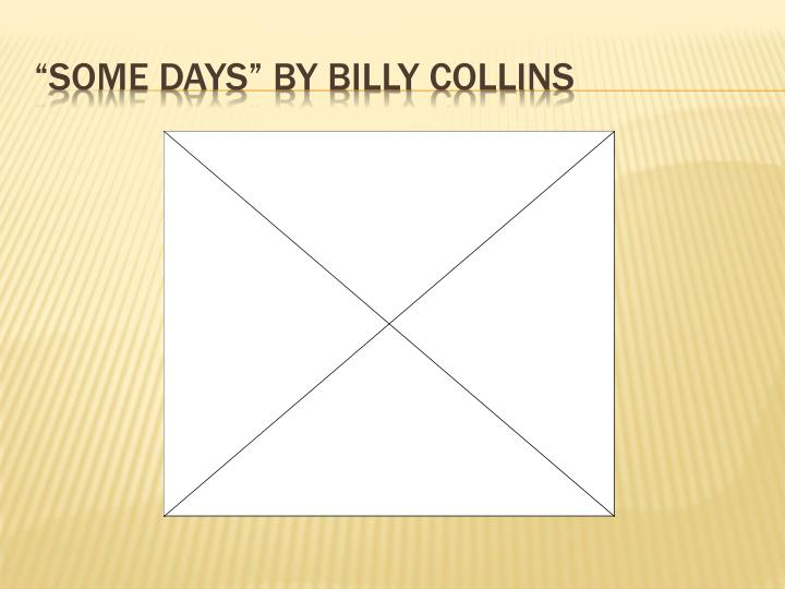presentation for billy collins Billy collins by: robert annen, maggie wadley, deanna lee billy collins life born march 22, 1941 born in new york dad- william collins - electrician mom- katherine collins – nurse.