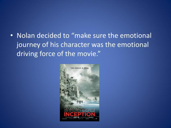 "Nolan decided to ""make sure the emotional journey of his character was the emotional driving force of the movie."""
