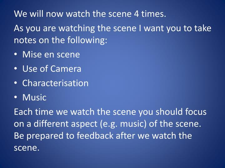 We will now watch the scene 4 times.