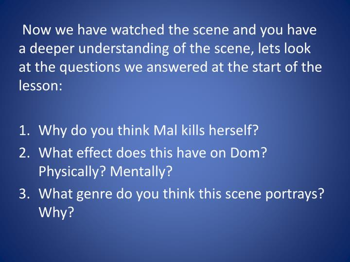 Now we have watched the scene and you have a deeper understanding of the scene, lets look at the questions we answered at the start of the lesson: