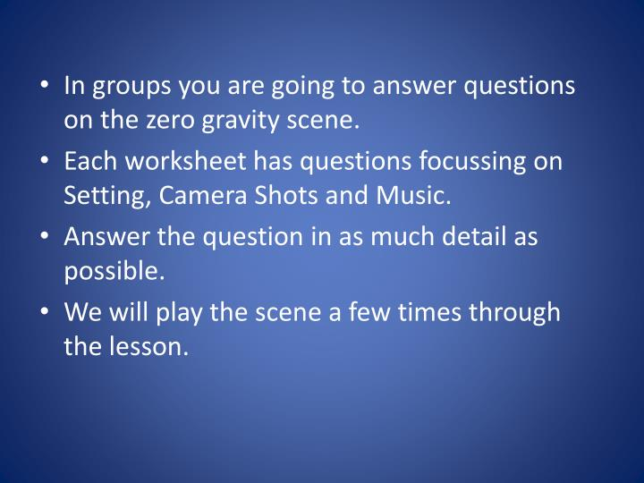 In groups you are going to answer questions on the zero gravity scene.