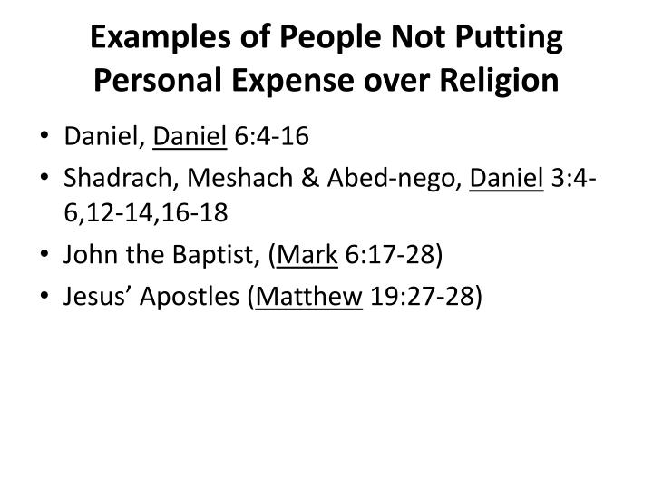 Examples of People Not Putting Personal Expense over Religion
