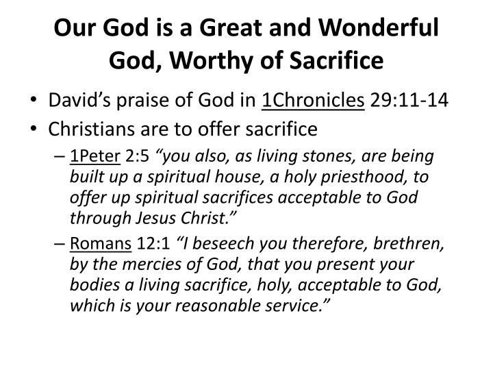 Our god is a great and wonderful god worthy of sacrifice
