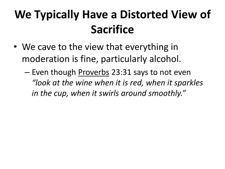 We Typically Have a Distorted View of Sacrifice