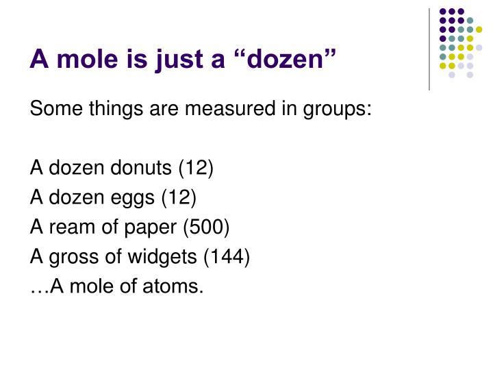 "A mole is just a ""dozen"""