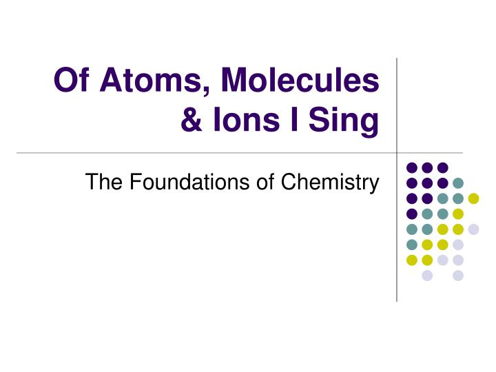 of atoms molecules ions i sing