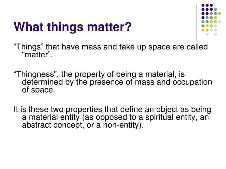 What things matter?