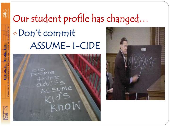 Our student profile has changed…