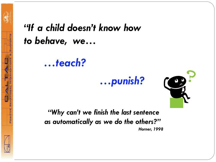 """If a child doesn't know how to behave,  we…"