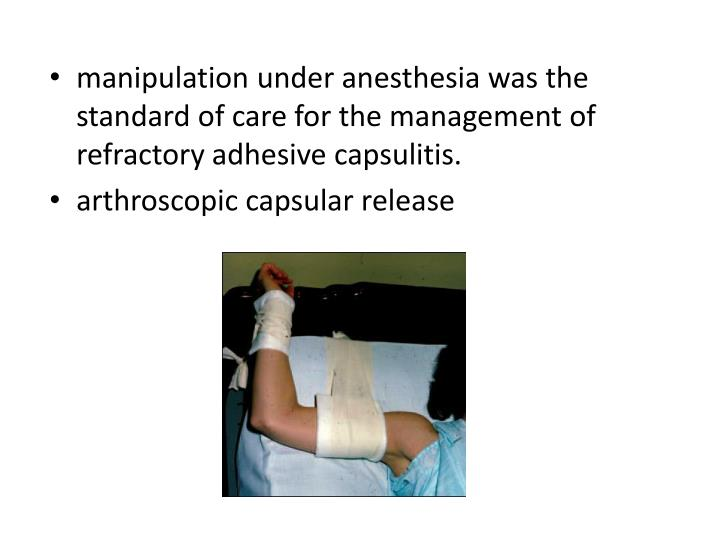 manipulation under anesthesia was the standard of care for the management of refractory adhesive