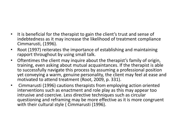 It is beneficial for the therapist to gain the client's trust and sense of indebtedness as it may increase the likelihood of treatment compliance