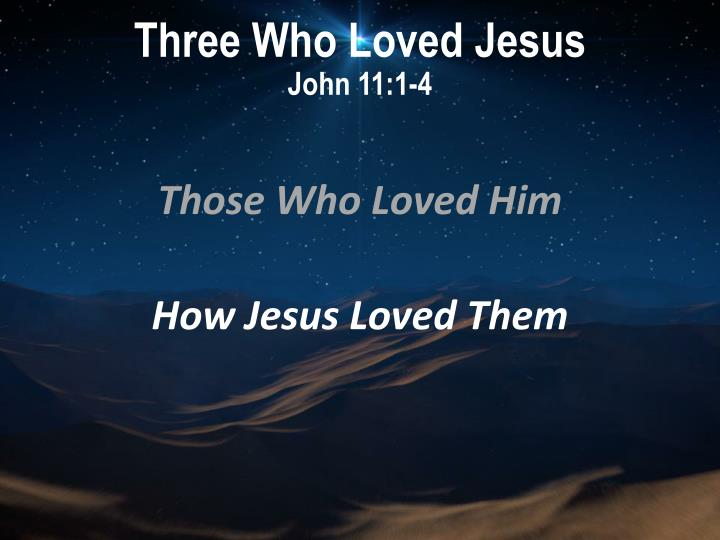 Three who loved jesus john 11 1 4