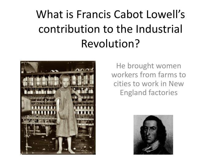 the contribution of the industrial revolution in america Start studying apus - industrial revolution learn an american inventor who invented a steam-powered each person would contribute what he or she could and.