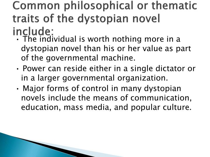 Common philosophical or thematic traits of the dystopian novel include: