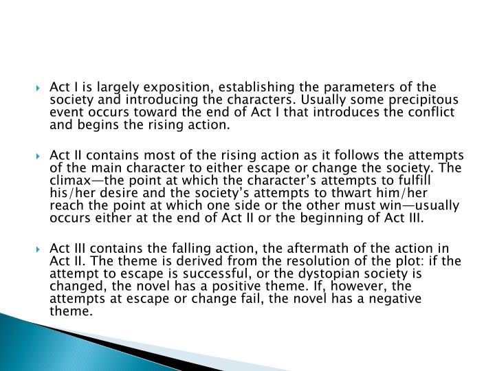 Act I is largely exposition, establishing the parameters of the society and introducing