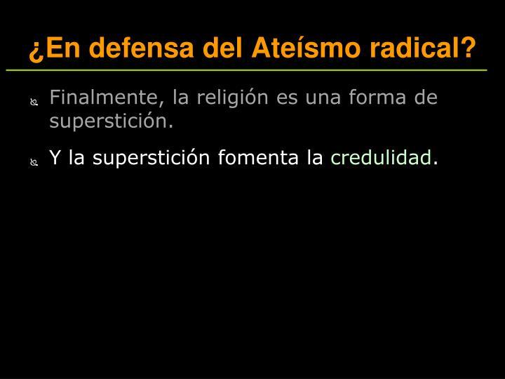 ¿En defensa del Ateísmo radical?