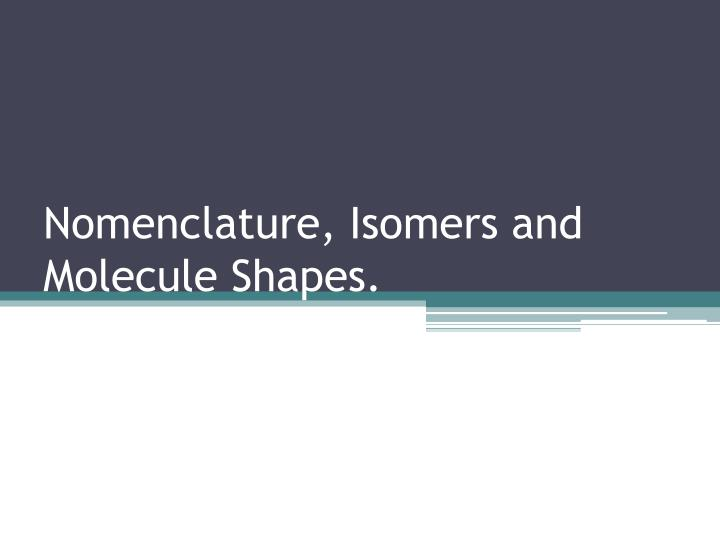Nomenclature isomers and molecule shapes