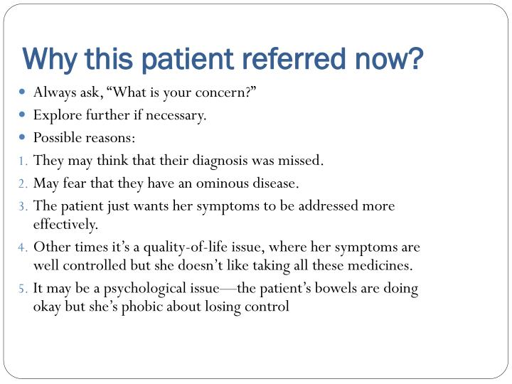 Why this patient referred now?