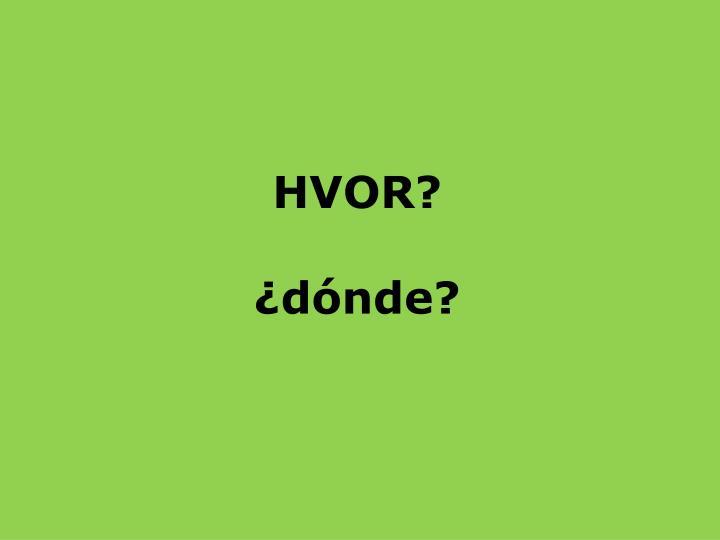 HVOR?