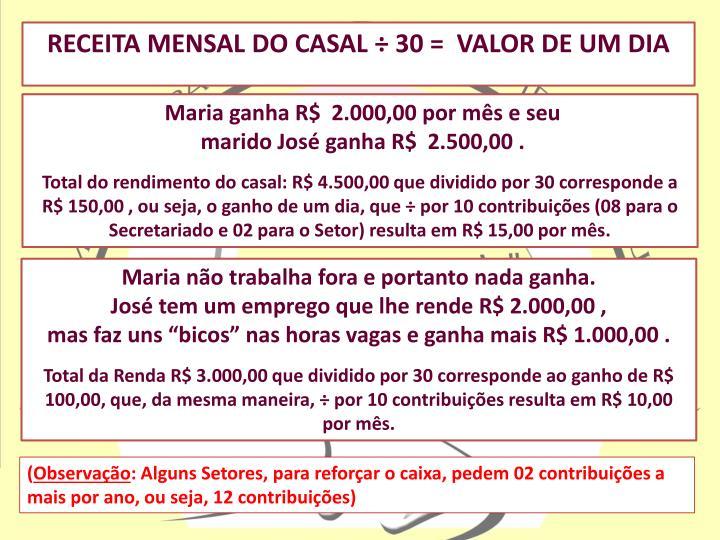 RECEITA MENSAL DO CASAL ÷ 30 =  VALOR DE UM DIA