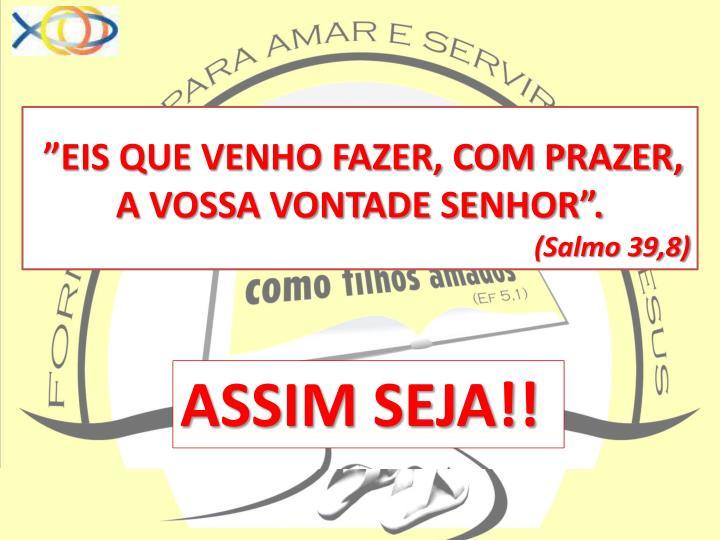 """""""EIS QUE VENHO FAZER, COM PRAZER, A VOSSA VONTADE SENHOR""""."""