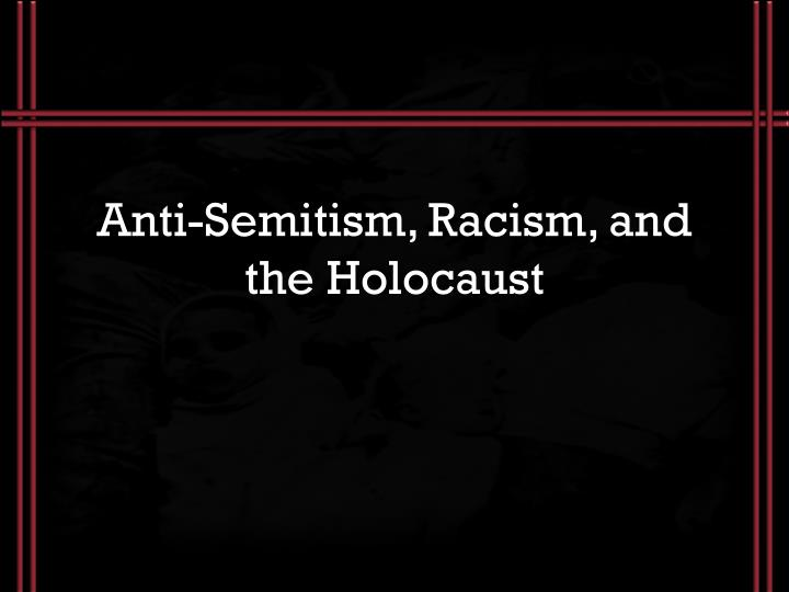 Anti semitism racism and the holocaust