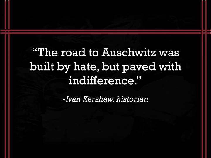 """The road to Auschwitz was"