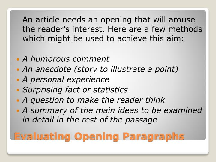 An article needs an opening that will arouse the reader's interest. Here are a few methods which might be used to achieve this aim: