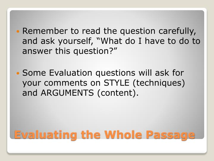"Remember to read the question carefully, and ask yourself, ""What do I have to do to answer this question?"""