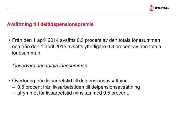 Från den 1 april 2014 avsätts 0,3 procent av den totala lönesumman och från den 1 april 2015 avsätts ytterligare 0,3 procent av den totala
